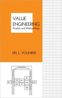 Value Engineering; Analysis and Methodology Series (Cost Engineering Series, Vol. 30)