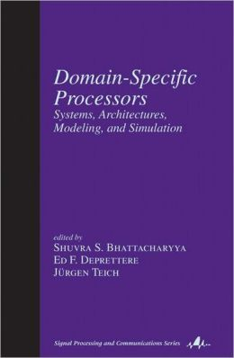 Domain-Specific Processors: Systems, Architectures, Modeling and Simulation(Signal Processing and Communications Series)