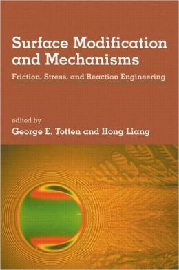 Surface Modifications and Mechanisms: Friction, Stress, and Reaction Engineering