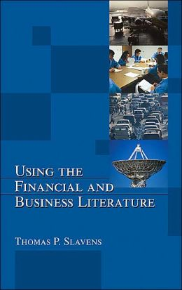 Using the Financial and Business Literature(Books in Library and Information Science: A Series of Monographs and Textbooks)