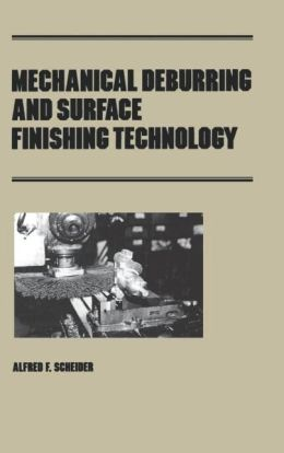Mechanical Deburring And Surface Finishing Technology (Revised)