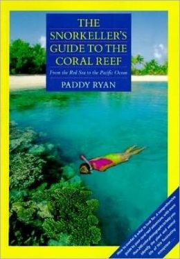 Snorkellers Guide to the Coral Reef: From the Red Sea to the Pacific Ocean