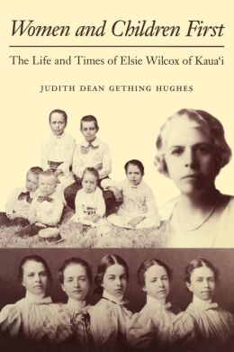 Women and Children First: The Life and Times of Elsie Wilcox of Kaua'i