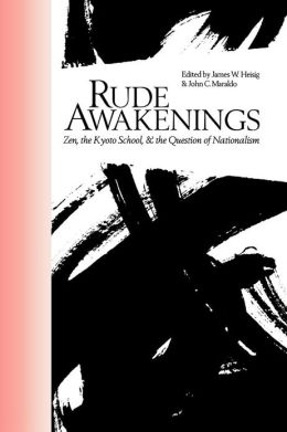 Rude Awakenings: Zen, the Kyoto School, and the Questions of Nationalism