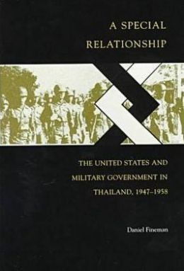 A Special Relationship: The United States and Military Government in Thailand, 1947-1958