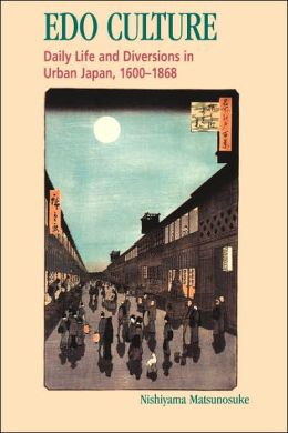 Edo Culture; Daily Life and Diversions in Urban Japan, 1600-1868