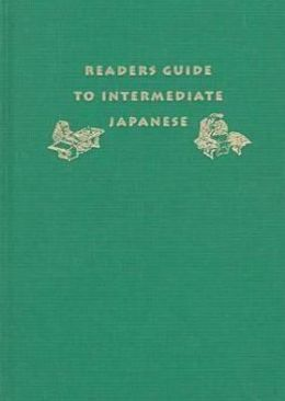 Readers Guide to Intermediate Japanese: A Quick Reference to Written Expressions