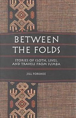 Between the Folds: Stories of Cloth, Lives and Travels from Sumba