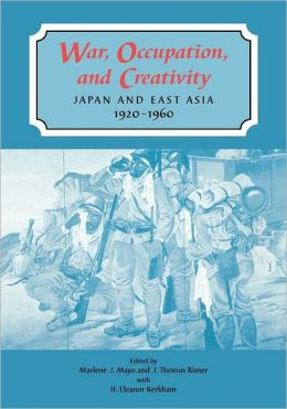 War, Occupation and Creativity: Japan and East Asia, 1920-1960