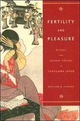 Fertility and Pleasure: Ritual and Sexual Values in Tokugawa Japan