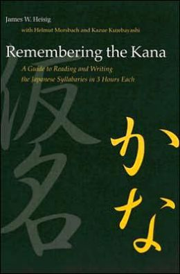 Remembering the Kana: A Guide to Reading and Writing the Japanese Syllabaries in 3 Hours Each: Part One Hiragana, Part Two Katakana
