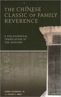 Chinese Classic of Family Reverence: A Philosophical Translation of the Xiaojing