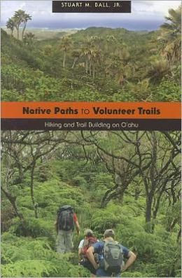 Native Paths to Volunteer Trails: Hiking and Trail Building on Oahu