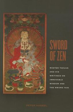 Sword of Zen: Master Takuan and His Writings on Immovable Wisdom and the Sword Taie