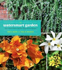The Watersmart Garden: 100 Great Plants for the Tropical Xeriscape