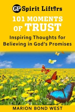 101 Moments of Trust: Inspiring Thoughts for Believing in God's Promises