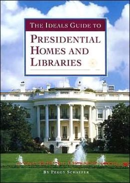 The Ideals Guide to Presidential Homes and Libraries