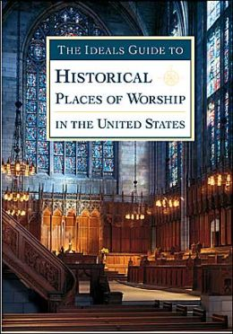 The Ideals Guide to Historical Places of Worship in the United States