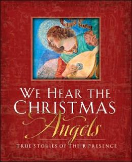 We Hear the Christmas Angels: True Stories of Their Presence