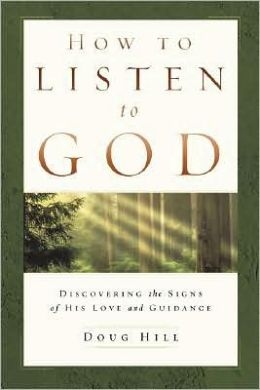 How to Listen to God: Discovering the Signs of His Love and Guidance