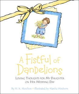 A Fistful of Dandelions: Loving Thoughts for My Daughter on Her Wedding Day