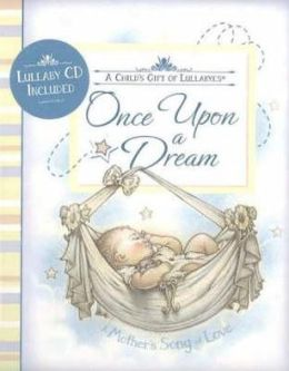 Once Upon a Dream: A Child's Gift of Lullabyes, a Mother's Song of Love: With CD