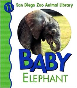 Baby Elephant (San Diego Zoo Animal Library Series)