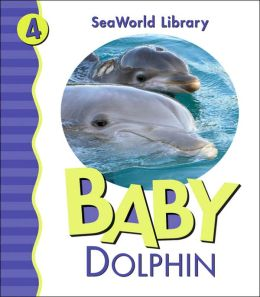 Baby Dolphin (Sea World Library Series)