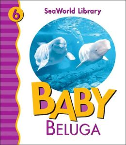 Baby Beluga (Sea World Library Series)