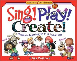 Sing! Play! Create!: Hands-on Learning for 3- To 7-Year-Olds