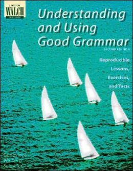 Understanding and Using Good Grammar, Grade 8: Reproducible Lessons, Exercises and Tests