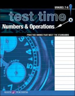 Test Time! Practice Books That Meet the Standards: Numbers and Operations, Grades 7-8