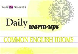 Daily Warm-Ups: Common English Idioms Level I