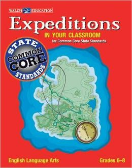 Expeditions in Your Classroom: Common Core State Standards English Language Arts, Grades 6-8