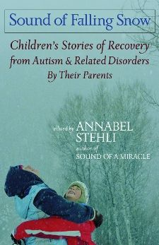 The Sound of Falling Snow: Stories of Recovery from Autism and Related Disorders