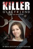 Book Cover Image. Title: Killer Girlfriend:  The Jodi Arias Story, Author: Josh Hoffner