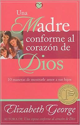 Madre conforme al corazon de Dios, Una: Mom After God's Own Heart, A