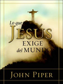 Lo que Jesus exige del mundo: What Jesus Demands from the World