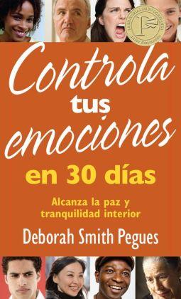 Controla Tus Emociones en 30 Dias: Alcanza la Paz y Tranquilidad Interior