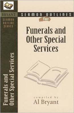 Sermon Outlines for Funerals and Other Special Services (Bryant Sermon Outline Series)