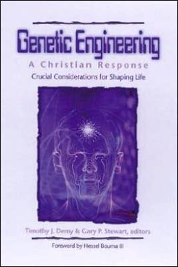 Genetic Engineering: A Christian Response: Crucial Considerations for Shaping Life