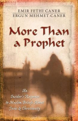 More than a Prophet: An Insider's Response to Muslim Beliefs about Jesus