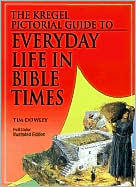 The Kregel Pictorial Guide to Everyday Life in Bible Times