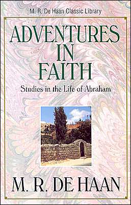 Adventures in Faith: Studies in the Life of Abraham