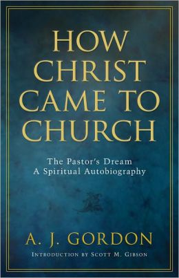 How Christ Came to Church: The Pastors Dream a Spiritual Autobiography