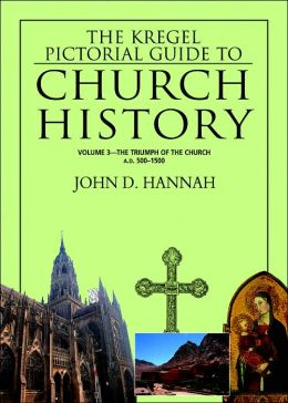 Kregel Pictorial Guide to Church History: The Triumph of the Church A.D. 500-1500