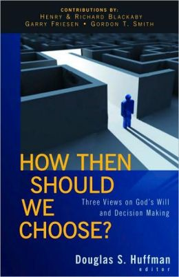 How Then Should We Choose?: Three Views on God's Will and Decision Making