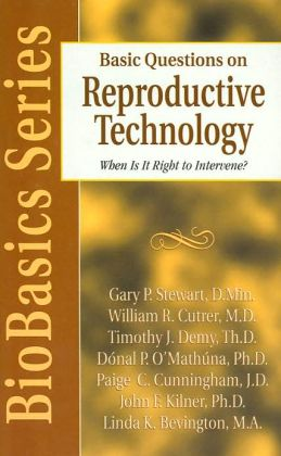 Basic Questions on Reproductive Technology: When Is It Right to Intervene? (BioBasics Series)