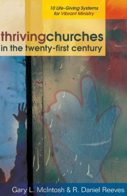 Thriving Churches in the Twenty-First Century: 10 Life-Giving Systems for Vibrant Ministry