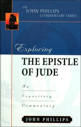 Exploring the Epistle of Jude: An Expository Commentary (John Phillips Commentary Series)